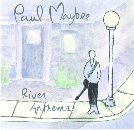 River Anthems - Paul Maybee